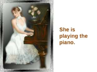 She is playing the piano.