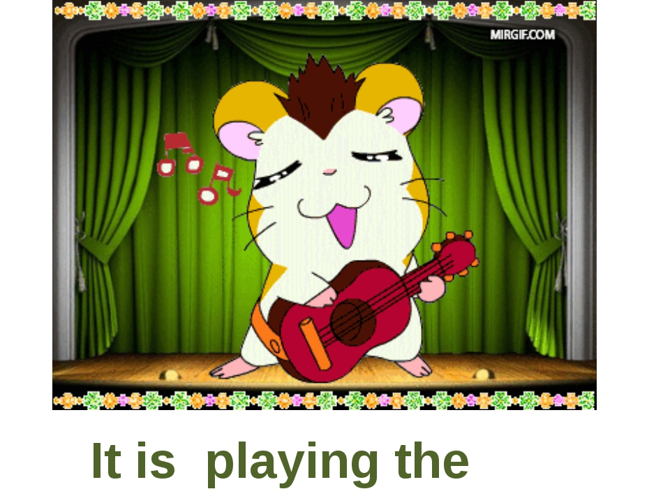 It is playing the guitar.