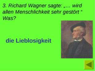 """3. Richard Wagner sagte: """"… wird allen Menschlichkeit sehr gestört """" Was? die"""