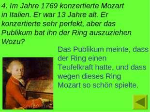 4. Im Jahre 1769 konzertierte Mozart in Italien. Er war 13 Jahre alt. Er konz