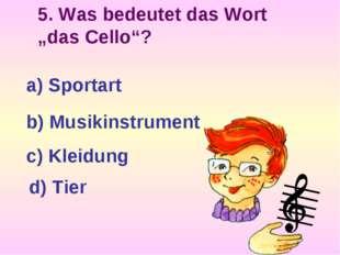 """5. Was bedeutet das Wort """"das Cello""""? a) Sportart b) Musikinstrument c) Kleid"""