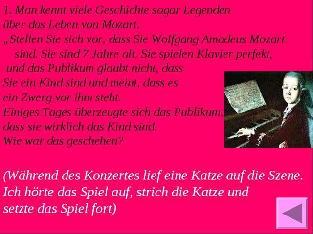 """Man kennt viele Geschichte sogar Legenden über das Leben von Mozart. """"Stellen..."""
