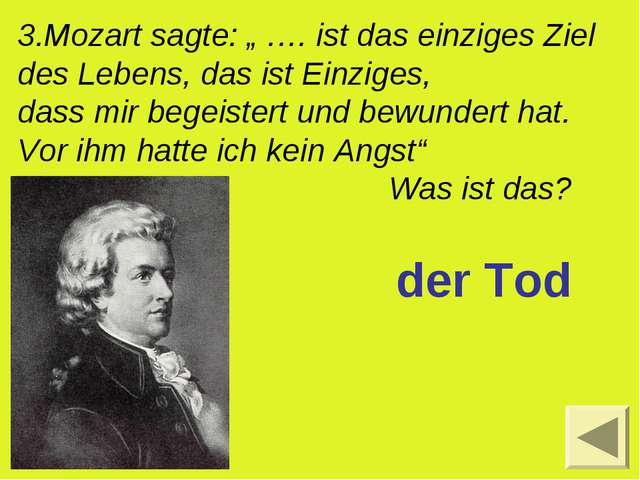 """3.Mozart sagte: """" …. ist das einziges Ziel des Lebens, das ist Einziges, dass..."""
