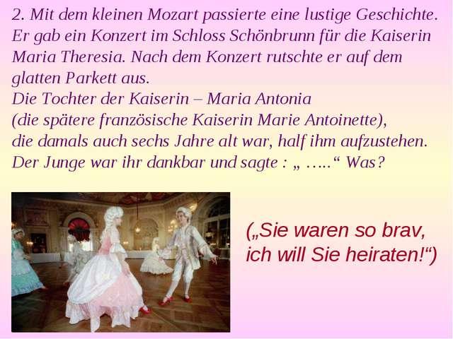 2. Mit dem kleinen Mozart passierte eine lustige Geschichte. Er gab ein Konze...