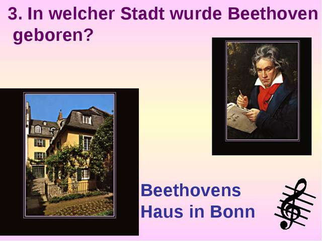 3. In welcher Stadt wurde Beethoven geboren? Beethovens Haus in Bonn