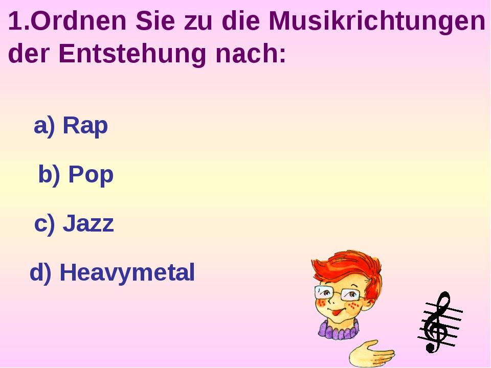 1.Ordnen Sie zu die Musikrichtungen der Entstehung nach: a) Rap b) Pop c) Jaz...