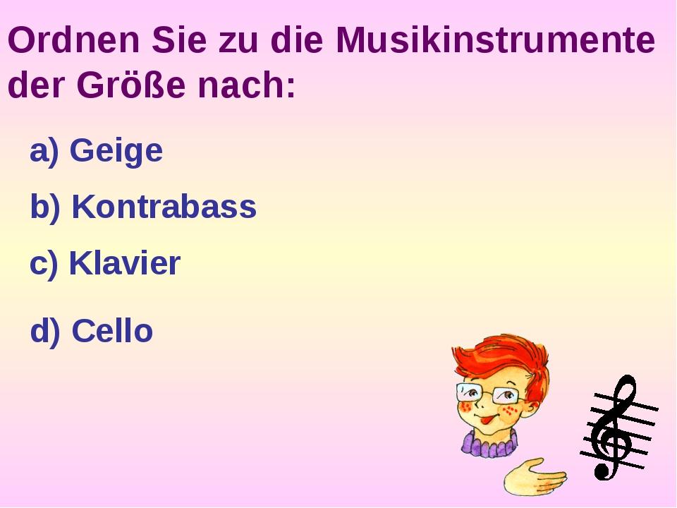 Ordnen Sie zu die Musikinstrumente der Größe nach: a) Geige b) Kontrabass c)...