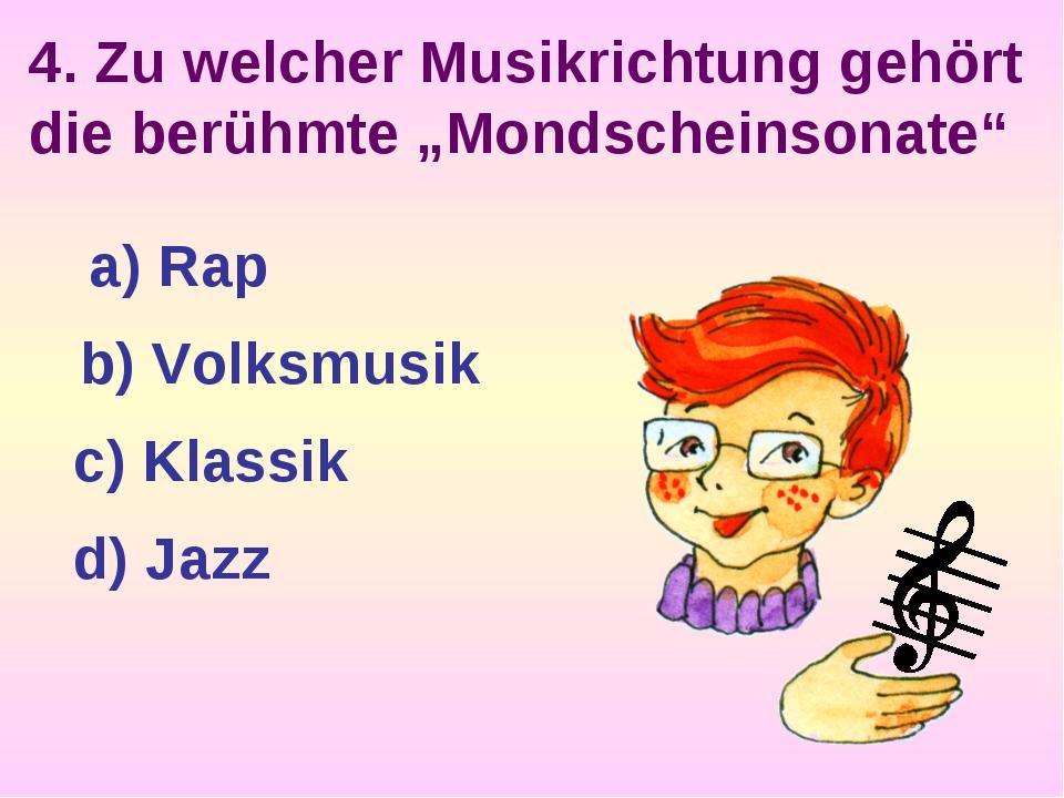 """4. Zu welcher Musikrichtung gehört die berühmte """"Mondscheinsonate"""" a) Rap b)..."""
