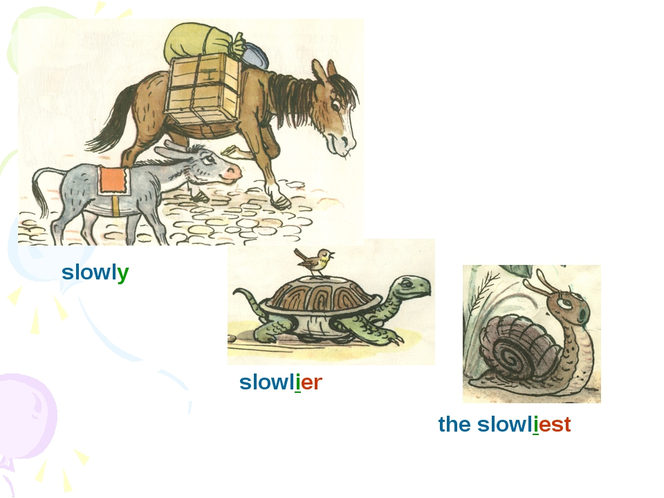 slowly slowlier the slowliest