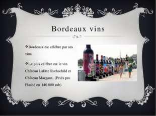 Bordeaux vins Bordeaux est célèbre par ses vins. Le plus célèbre est le vin C