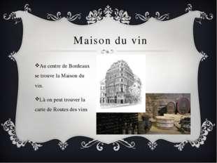 Maison du vin Au centre de Bordeaux se trouve la Maison du vin. Là on peut t