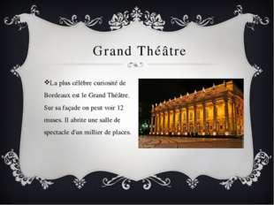 Grand Théâtre La plus célèbre curiosité de Bordeaux est le Grand Théâtre. Su