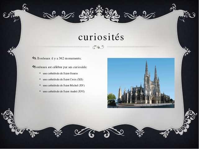 curiosités A Bordeaux il y a 362 monuments. Bordeaux est célèbre par ses cur...