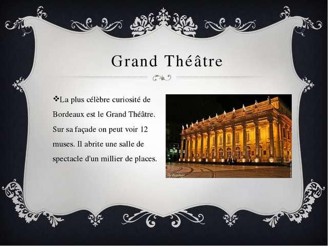 Grand Théâtre La plus célèbre curiosité de Bordeaux est le Grand Théâtre. Su...