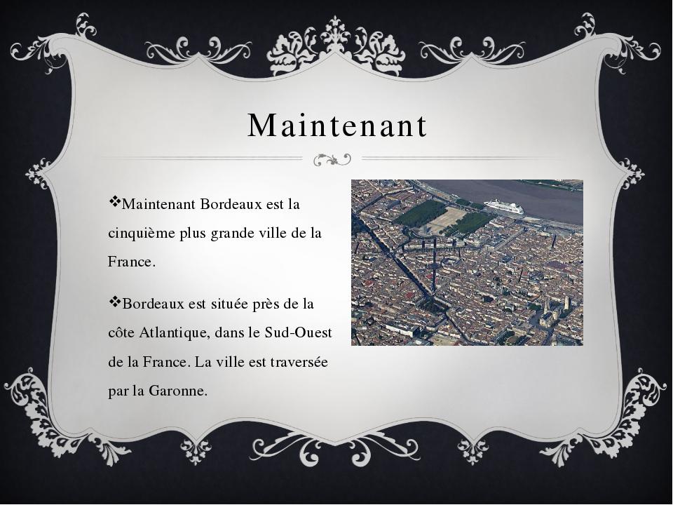 Maintenant Maintenant Bordeaux est la cinquième plus grande ville de la Franc...