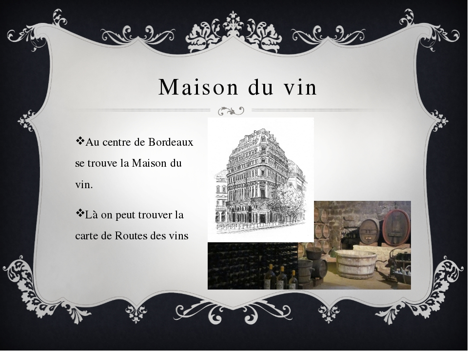 Maison du vin Au centre de Bordeaux se trouve la Maison du vin. Là on peut t...