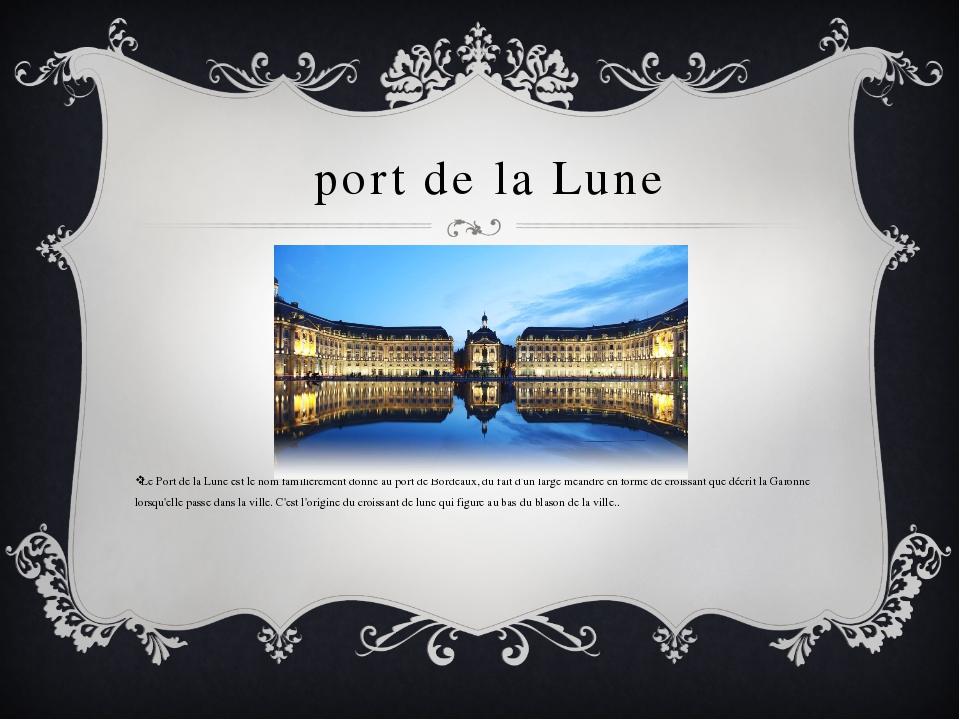 port de la Lune Le Port de la Lune est le nom familièrement donné au port de...