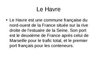 Le Havre Le Havre est une commune française du nord-ouest de la France située