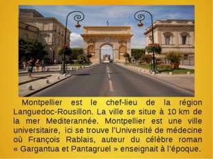 Montpellier est le chef-lieu de la région Languedoc-Rousillon. La ville se si