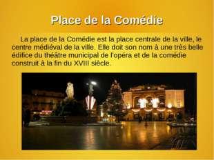Place de la Comédie La place de la Comédie est la place centrale de la ville,
