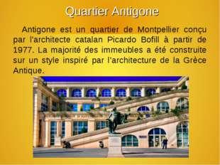 Quartier Antigone Antigone est un quartier de Montpellier conçu par l'archit