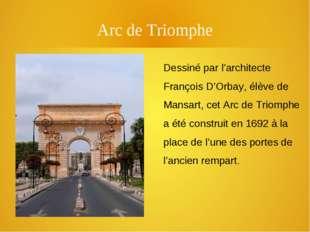 Arc de Triomphe Dessiné par l'architecte François D'Orbay, élève de Mansart,
