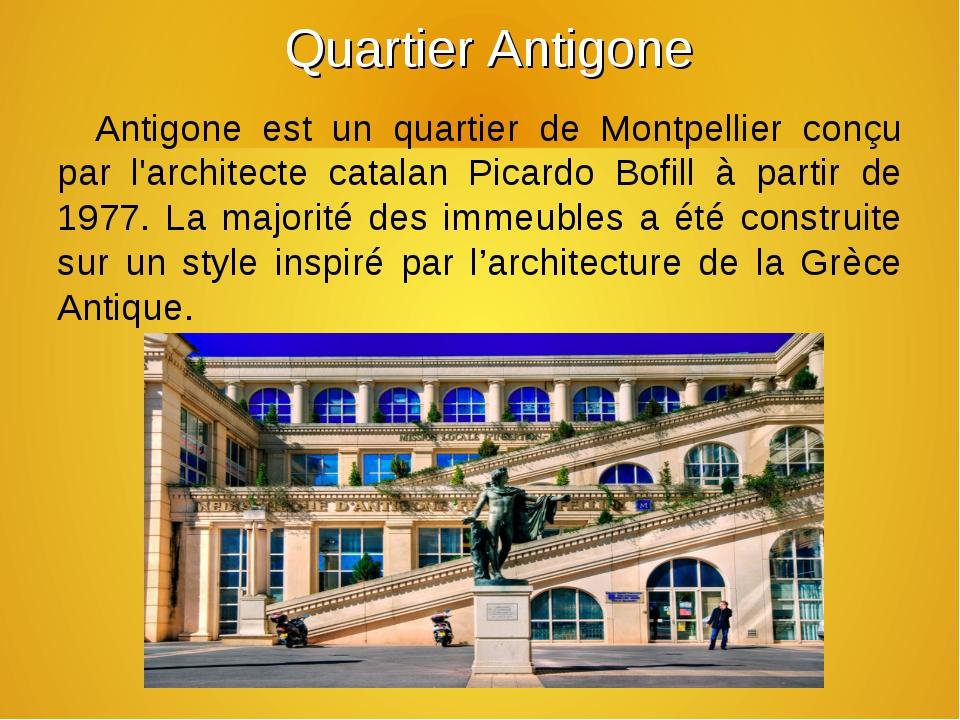 Quartier Antigone Antigone est un quartier de Montpellier conçu par l'archit...