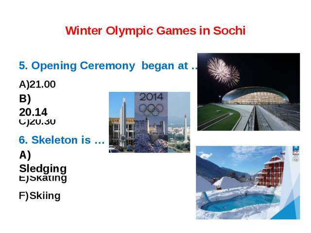 Winter Olympic Games in Sochi 5. Opening Ceremony began at … 21.00 20.14 20.3...