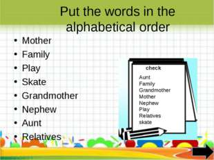 Put the words in the alphabetical order Mother Family Play Skate Grandmother
