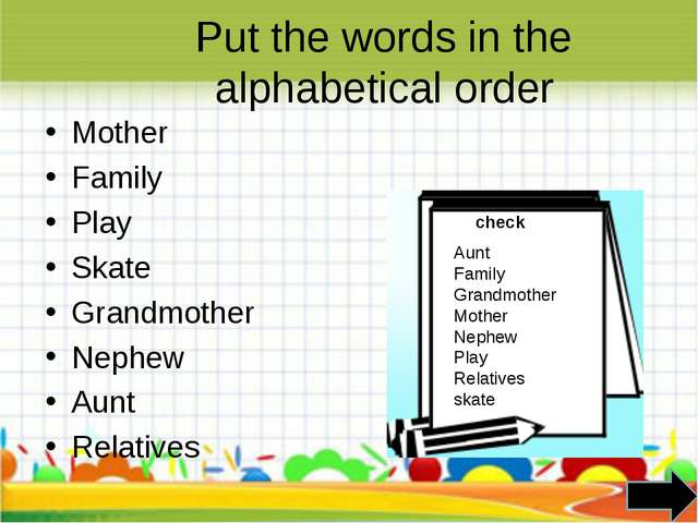 Put the words in the alphabetical order Mother Family Play Skate Grandmother...