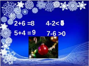 2+6 = 4-2< 5+4 = 7-6 > 8 3 9 4 5 0