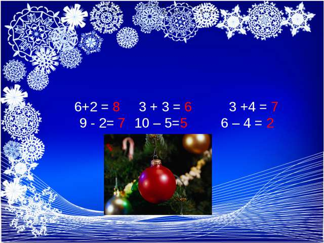 6+2 = 8 3 + 3 = 6 3 +4 = 7 9 - 2= 7 10 – 5=5 6 – 4 = 2 6+2 = 8 3 + 3 = 6 3 +...
