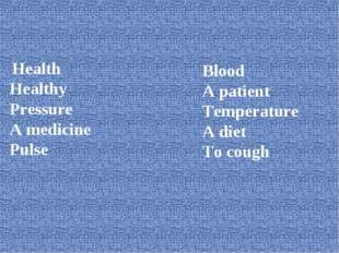 Health Healthy Pressure A medicine Pulse Blood A patient Temperature A diet