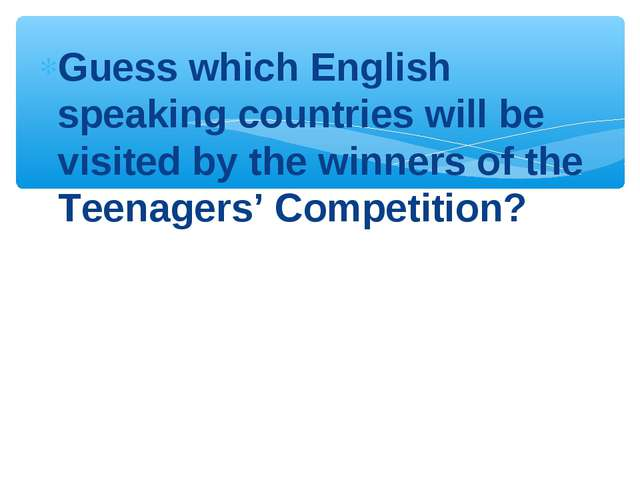 Guess which English speaking countries will be visited by the winners of the...