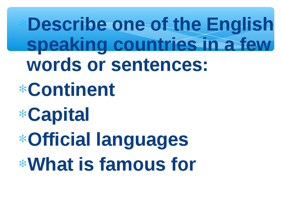 Describe one of the English speaking countries in a few words or sentences: C...