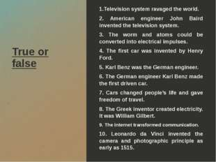 True or false 1.Television system ravaged the world. 2. American engineer Joh