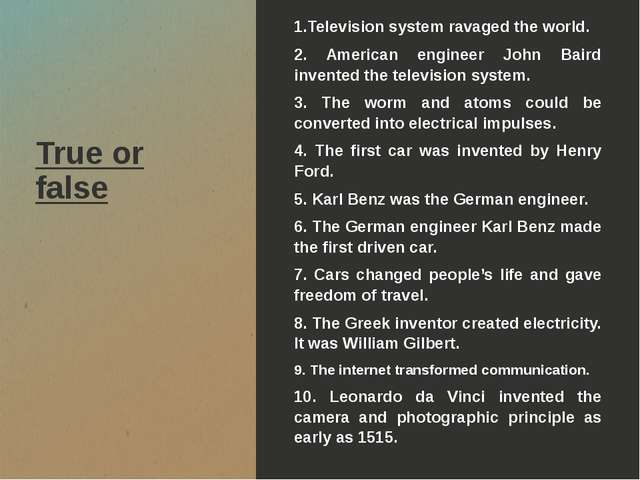 True or false 1.Television system ravaged the world. 2. American engineer Joh...