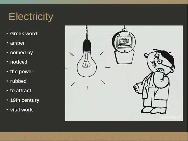 Electricity Greek word amber coined by noticed the power rubbed to attract 19...