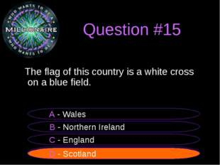 Question #15 The flag of this country is a white cross on a blue field. B - N