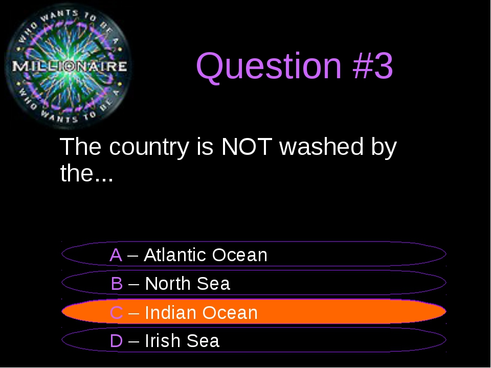 Question #3 	The country is NOT washed by the... B – North Sea A – Atlantic O...