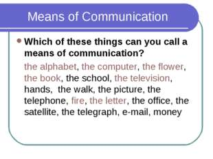 Means of Communication Which of these things can you call a means of communi