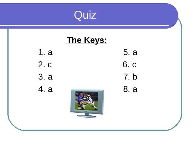 Quiz The Keys: 1. a 5. a 2. с 6. c 3. a 7. b 4. a 8. a