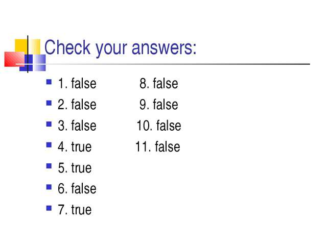 Check your answers: 1. false 8. false 2. false 9. false 3. false 10. false 4....