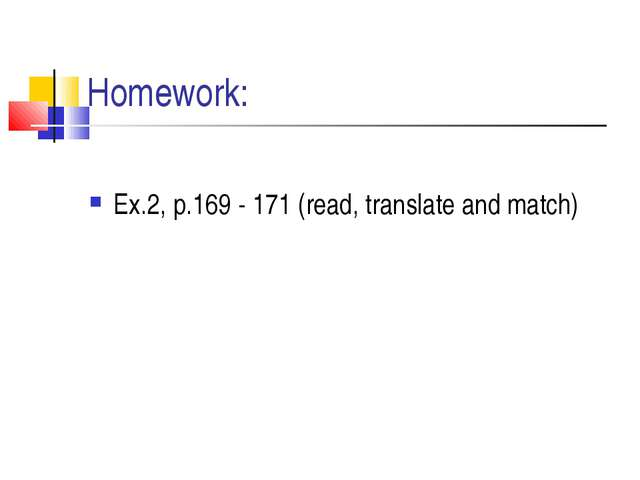 Homework: Ex.2, p.169 - 171 (read, translate and match)