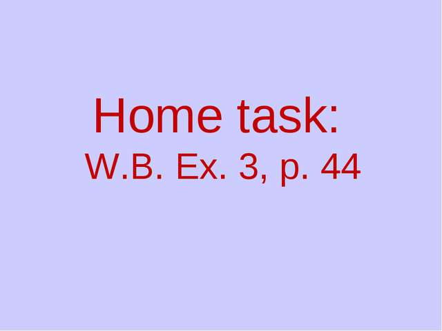 Home task: W.B. Ex. 3, p. 44