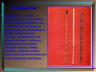 Сыбызғы СЫБЫЗҒЫ – үрлеп ойнайтын ескі музыкалық аспап. Бармақ басатын үш тес