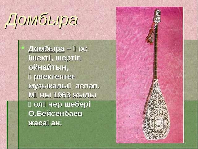 Домбыра Домбыра – қос ішекті, шертіп ойнайтын, өрнектелген музыкалық аспап. М...