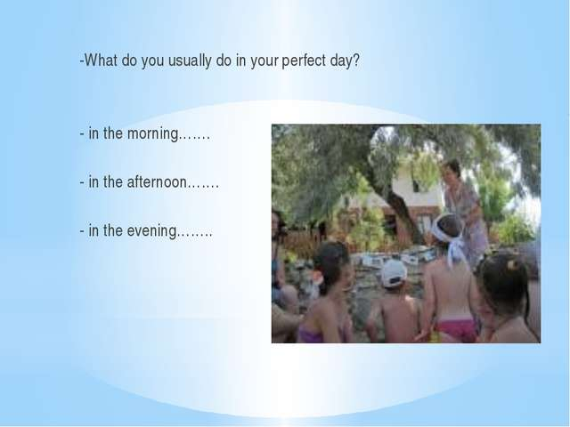 -What do you usually do in your perfect day? - in the morning……. - in the af...