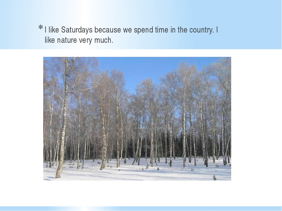 I like Saturdays because we spend time in the country. I like nature very mu...