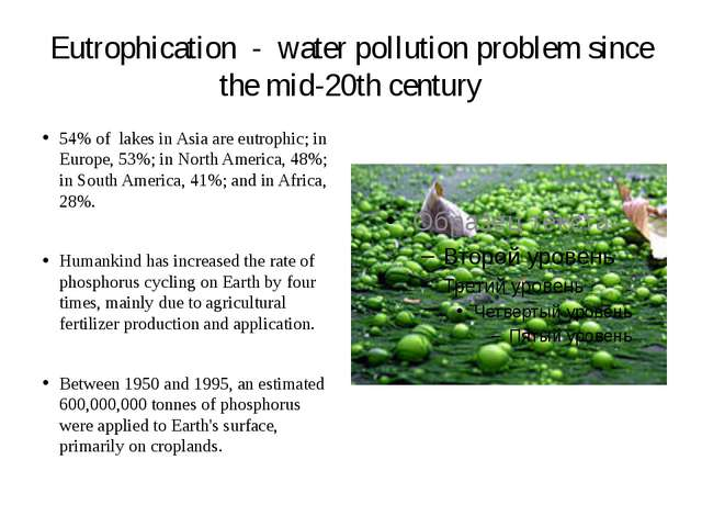 Eutrophication - water pollution problem since the mid-20th century 54% of la...